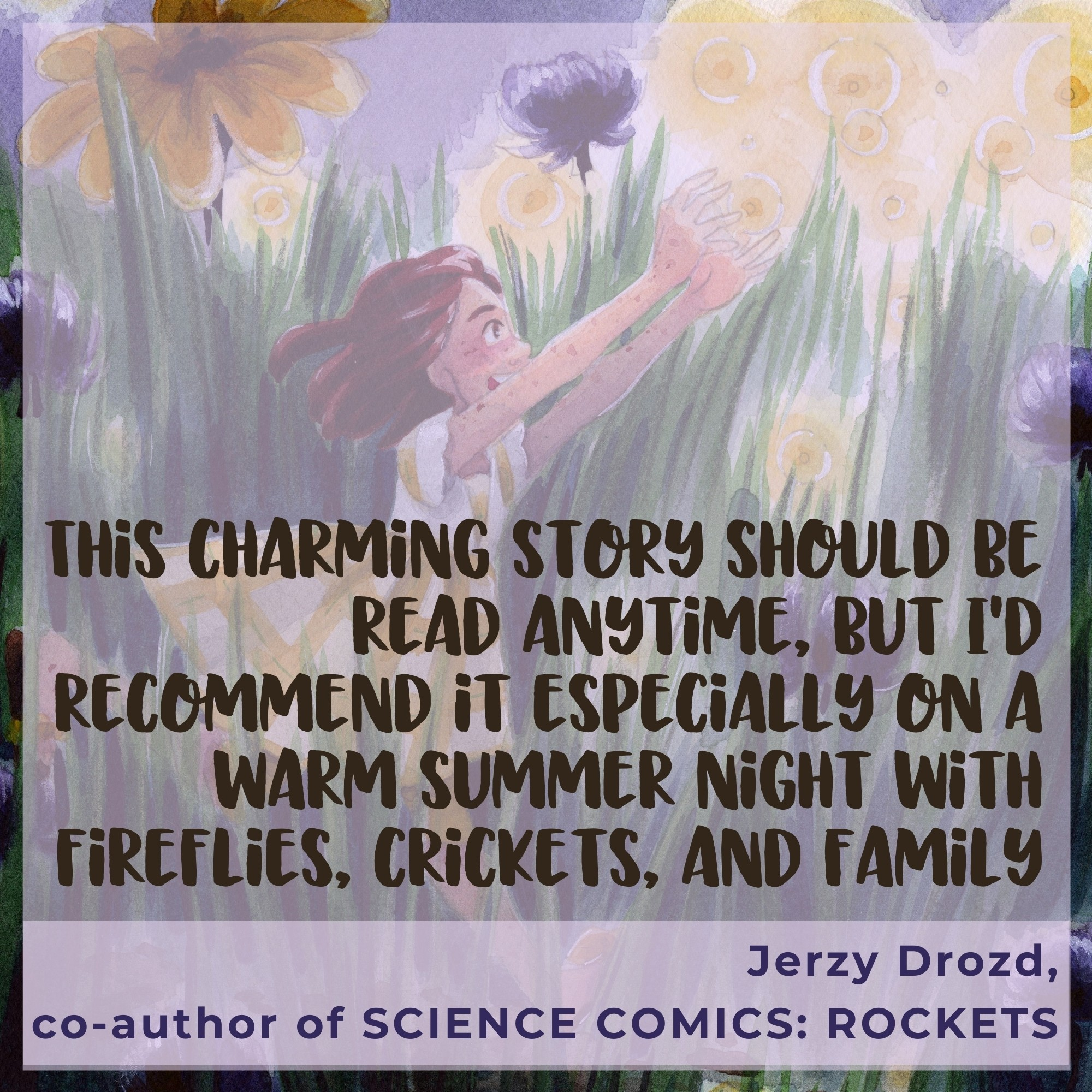 'A charming story that will make you hope to find tiny friends in the summertime. Becca's characters bubble with joy and affection.' -Jerzy Drozd, co-author of SCIENCE COMICS: ROCKETS